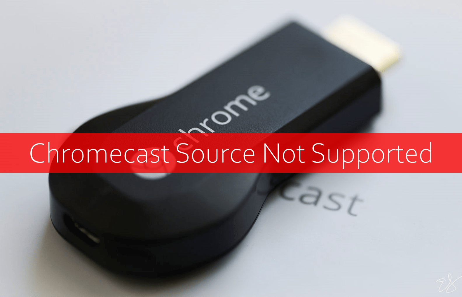 chromecast source not supported